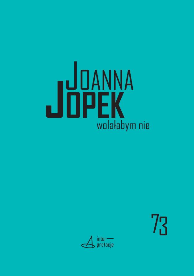 Joanna Jopek, <i>I'd Rather Not</i>, ed.  Justyna Stasiowska (Kraków: Księgarnia Akademicka, 2016)